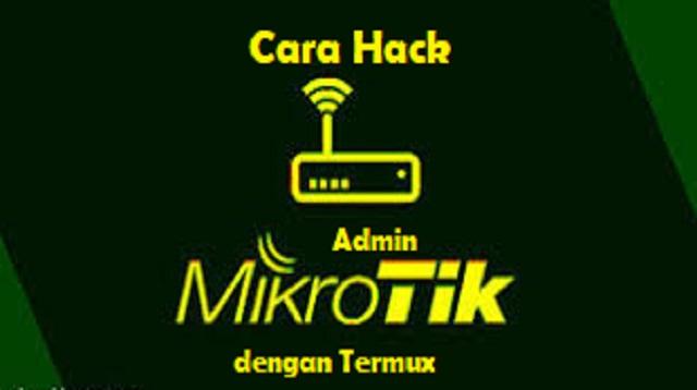 Cara Hack Admin Mikrotik Dengan Termux