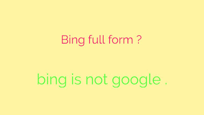 Bing search engine ka pura naam , full form of bing