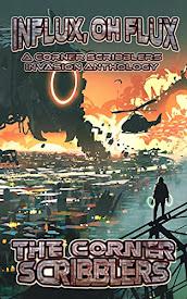 Influx, Oh Flux: A Corner Scribblers Invasion Anthology