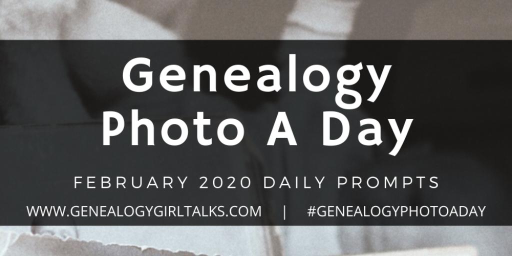 February 2020 Genealogy Photo A Day daily prompts from Genealogy Girl Talks #Genealogy #FamilyHistory #GenealogyPhotoADay