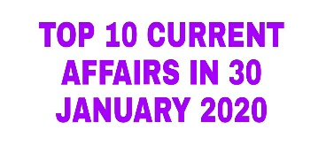 Top 10 Current Affairs: 30 January 2020