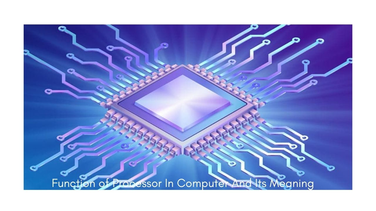 Function of Processor In Computer And Its Meaning