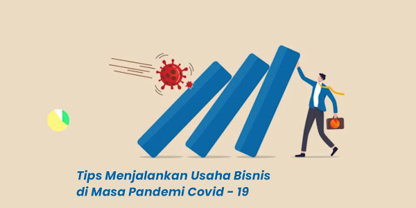 Tips Menjalankan Usaha Bisnis di Masa Pandemi Covid - 19