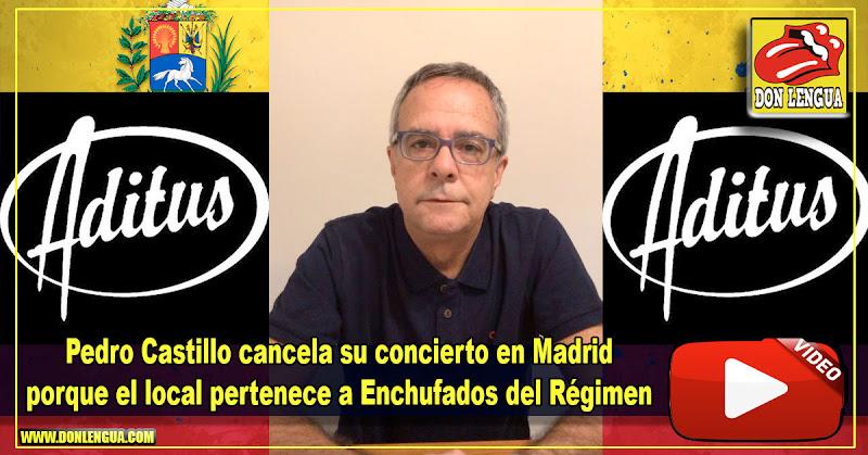 Pedro Castillo cancela su concierto en Madrid porque el local pertenece a Enchufados del Régimen