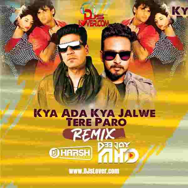 Kya Ada Kya Jalwe Tere Paro Remix DJ Harsh Bhutani X DJ Mhd mp3 download