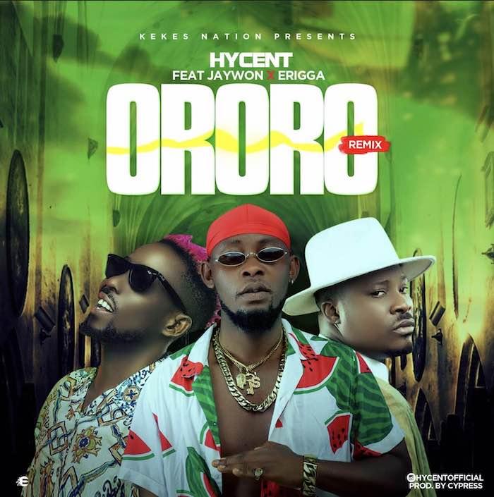 [Music] Hycent Ft Jaywon & Erigga – Ororo (Remix) #Pryme9jablog