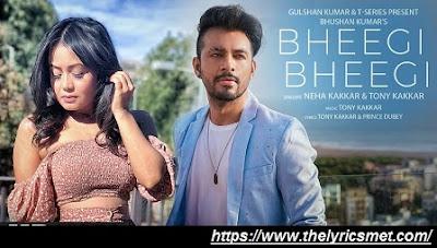 Bheegi Bheegi Song Lyrics | Neha Kakkar, Tony Kakkar | Prince Dubey | Bhushan Kumar