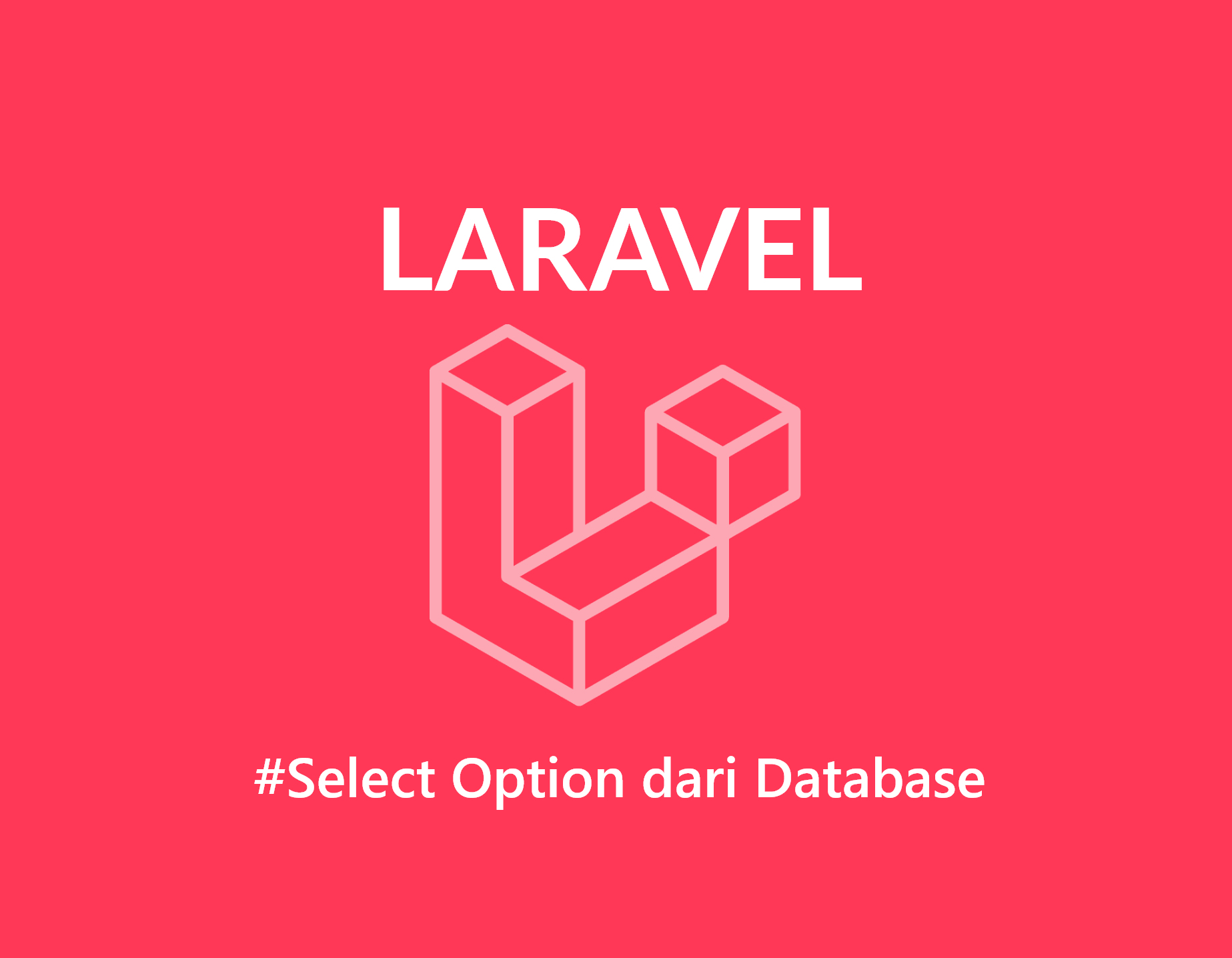 Tutorial Laravel, Cara Membuat Select Option Ambil Data Dari Tabel Database
