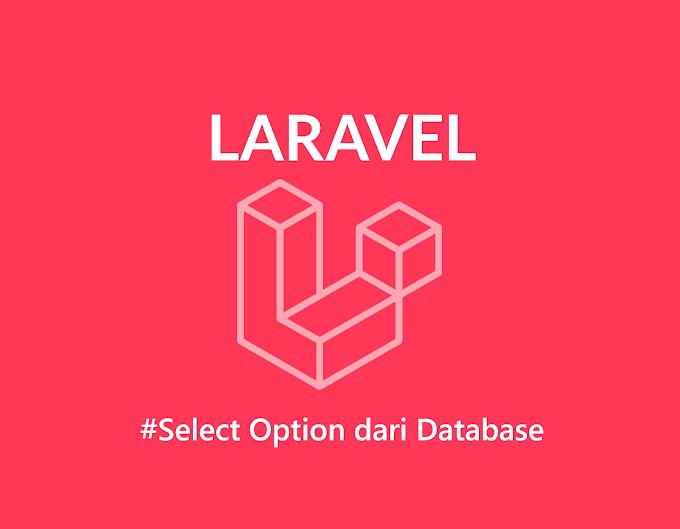 Tutorial Laravel, Cara Membuat Select Option Ambil Data Dari Tabel Database