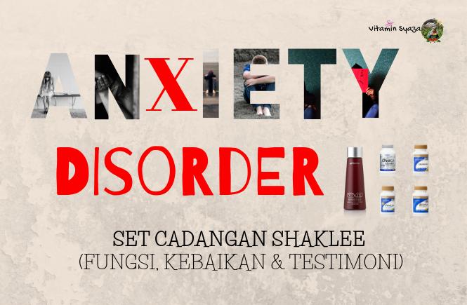 set anxiety disorder shaklee fungsi kebaikan dan testimoni