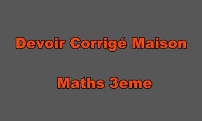 Devoir Corrigé Maison Maths 3eme