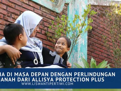 Bahagia di Masa Depan Dengan Perlindungan Amanah dari Allisya Protection Plus