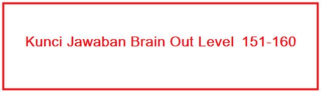 Kunci Jawaban Brain Out Level 151 – 160