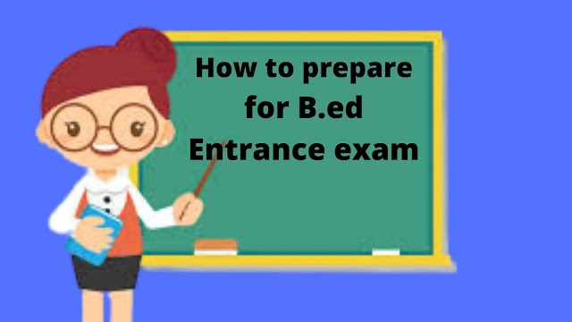 How to prepare for B.ed entrance examination?