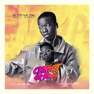 Download Elite Muzik Christ Or Naah ft Lil Mizzy mp3