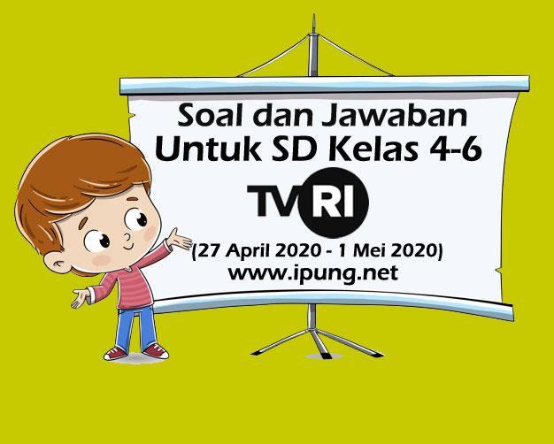 Soal dan Jawaban Pembelajaran TVRI SD Kelas 4-6 (27  April-1 Mei 2020)