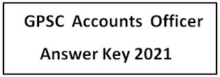 GPSC Accounts Officer Answer Key 2021 - Download GPSC Accounts Officer Answer Key 2021 PDF @gpsc.gujarat.gov.in