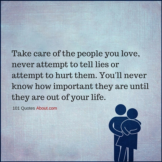Take Care Of The People You Love Youll Never Know How Important