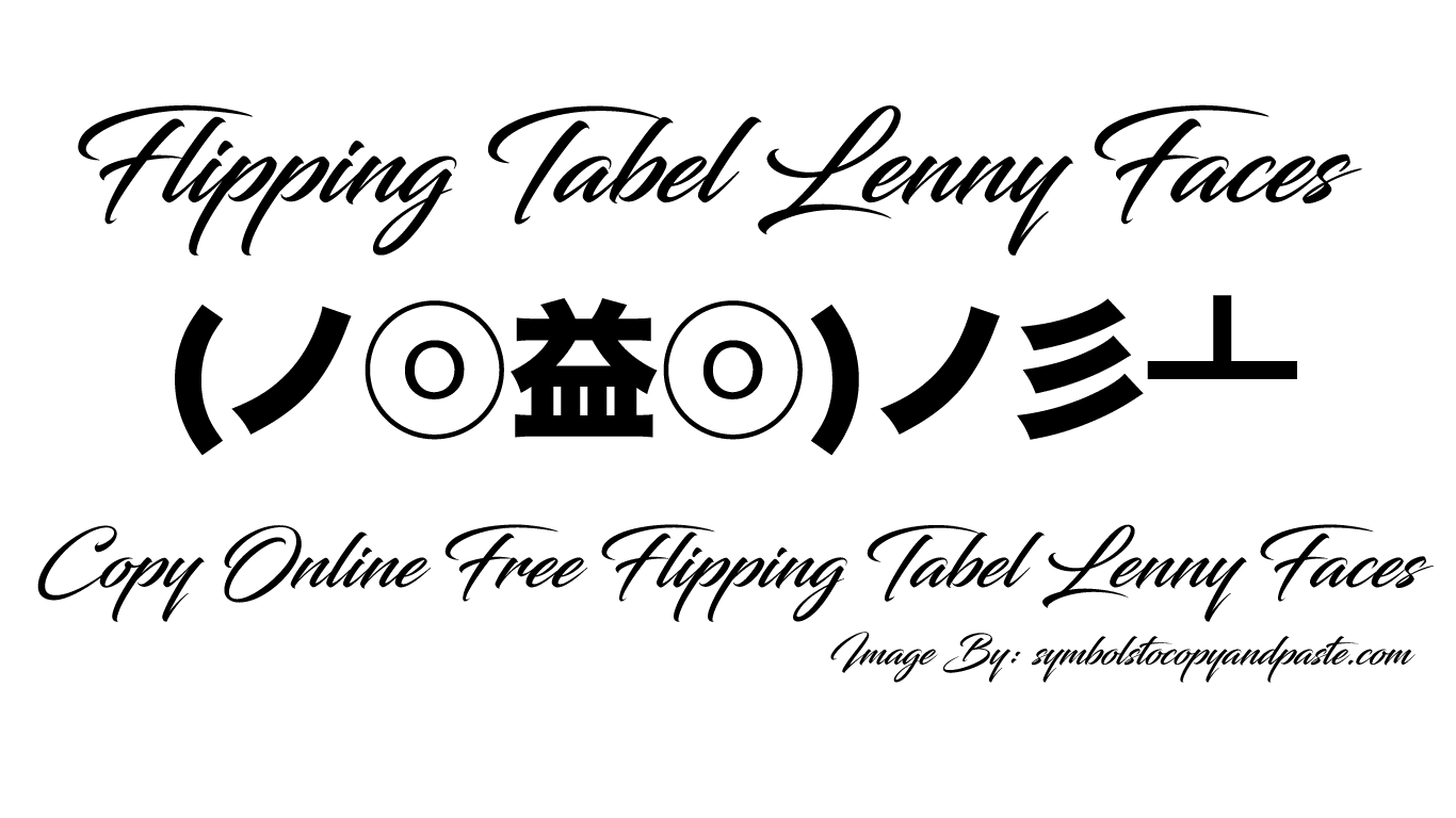 Flipping Tabel Text Faces - Copy Online (ノꐦ ⊙曲ఠ)ノ彡┻━┻ Flipping Tabel Lenny Faces