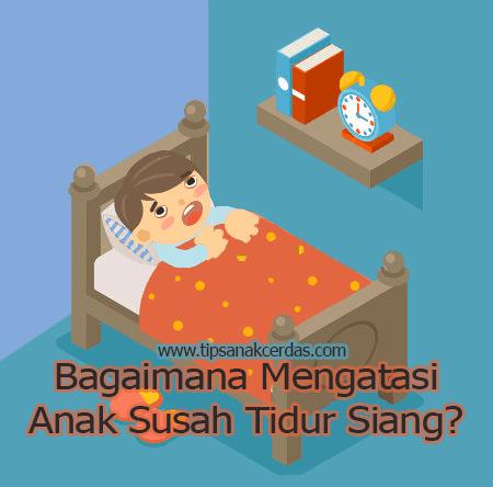 Bagaimana Mengatasi Anak Susah Tidur Siang?
