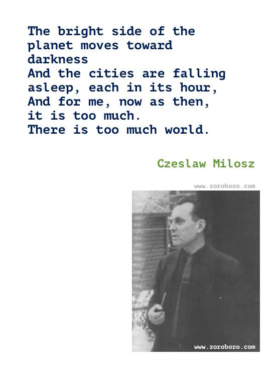 Czeslaw Milosz Quotes, Czeslaw Milosz Poems, Czeslaw Milosz Poetry, Czeslaw Milosz On Love, Art, Suffering & Books