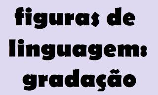 gradação, figuras de linguagem