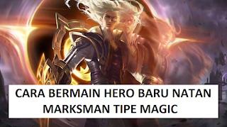 Cara Bermain Hero Natan Mobile Legend, Marksman Tipe Magic