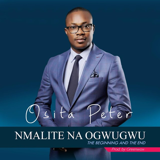 [DOWNLOAD] Mp3: Nmalite Na Ogwugwu -  Osita Peter (Beginning and the End) | @ositasog