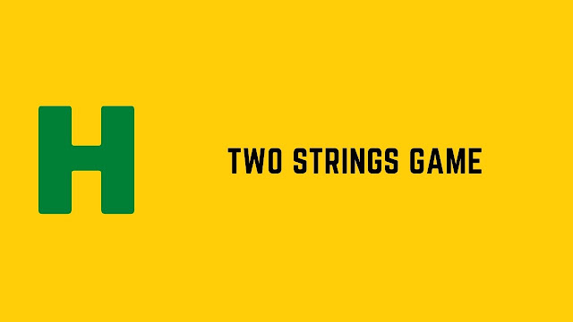 HackerRank Two Strings Game problem solution