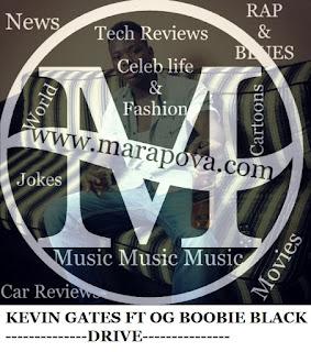 Marapova.com-Kevin Gates ft OG Boobie Black – Drive