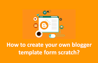 Create your own blogger template from scratch full course
