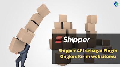 Kemudahan Menggunakan Shipper API sebagai Plugin Ongkos Kirim websitemu