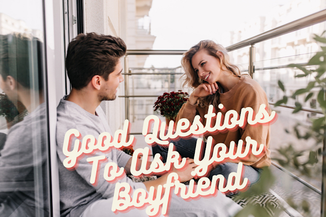 Good Questions To Ask Your Boyfriend
