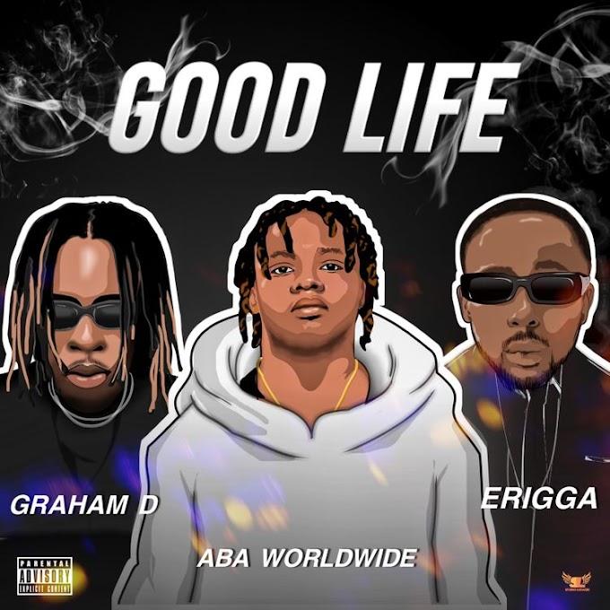 [Music] Aba Worldwide Ft Graham D & Erigga - Good Life.mp3