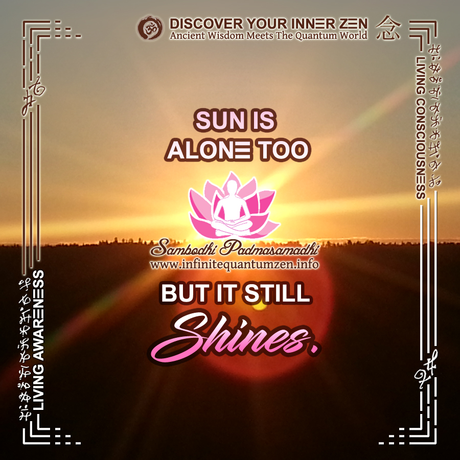 Sun is alone too but it still Shines - Success Life Quotes, Infinite Quantum Zen, Alan Watts Philosophy