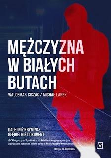 """""""Mężczyzna w białych butach"""" Michał Larek, Waldemar Ciszak"""