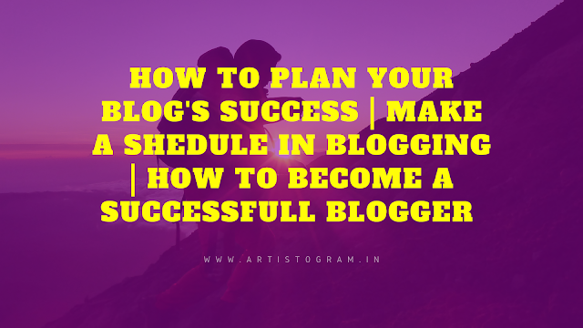 https://www.artistogram.in/2020/02/how-to-plan-your-blogs-success-make.html