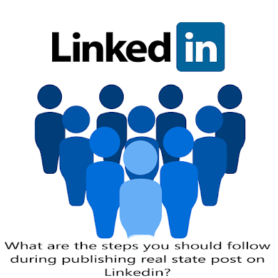 What are the steps you should follow during publishing real state post on Linkedin?