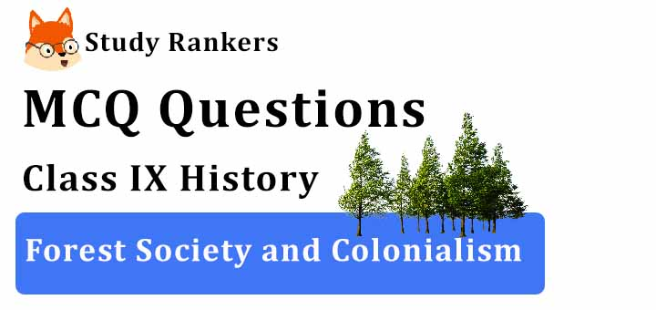 MCQ Questions for Class 9 History: Ch 4 Forest Society and Colonialism