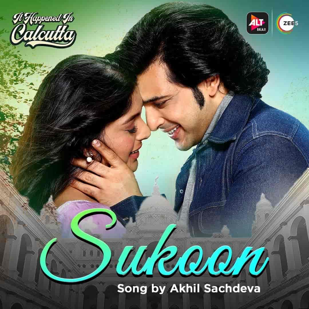Sukoon Lyrics :- A very beautiful song Sukoon from album Its Happened In Calcutta which is sung in the voice of Akhil Sachdeva. Music of this song and Sukoon lyrics has penned by Akhil Sachdeva himself. This song is presented by ALT Balaji label.