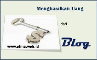 KUNCI MENGHASILKAN UANG DARI BLOG www.elmu.web.id