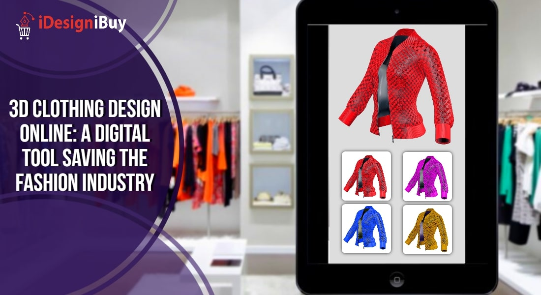 3D Clothing Design Online: A Digital Tool Saving the Fashion Industry