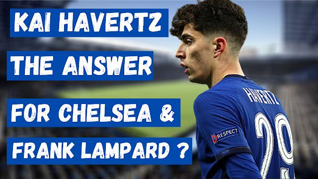 KAI HAVERTZ - THE ANSWER FOR CHELSEA & FRANK LAMPARD?
