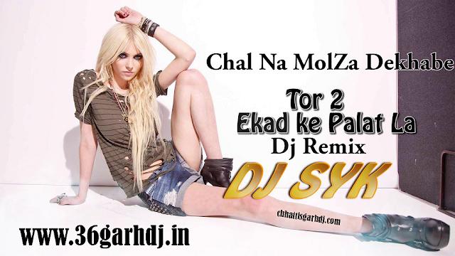 Chal Na Mola Dekha Be O Turi Tor 2 Ekad ke Palat La - Cg Ut Remix DJ SYK X VANDANA DJ