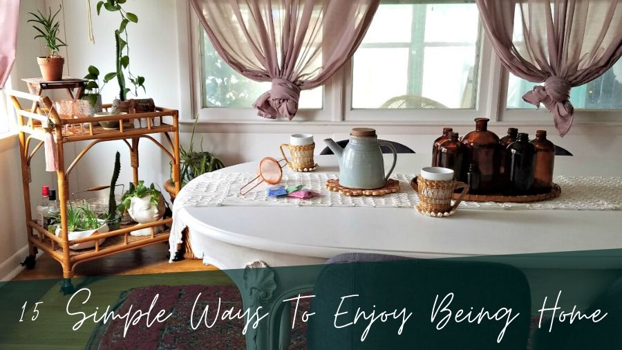 15 Simple Ways To Enjoy Being Home  - TheBohoAbode