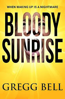 BLOODY SUNRISE - An electrifying psychological thriller by Gregg Bell