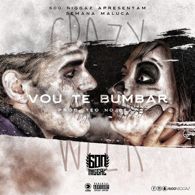 600 Niggaz - Vou Te Bumbar (prod. TeoNoBeat) [Download]