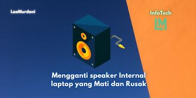 Mengganti speaker Internal laptop yang Mati dan Rusak