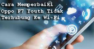 Cara Memperbaiki Oppo F7 Youth Tidak Terhubung Ke Wi-Fi
