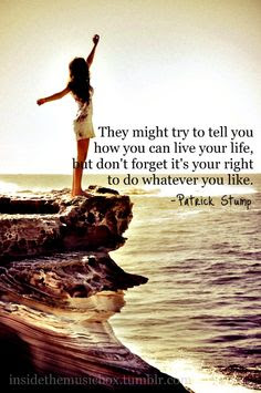 quotes about live you life: They might try to tell you how you can live your life, but don't forget it's your right to do whatever you like